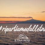 #ripartiamodalletna - L'appello al turismo siciliano di EtnaWay