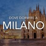 Dove dormire a Milano
